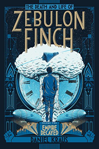 The Death and Life of Zebulon Finch Volume 2 by Daniel Kraus