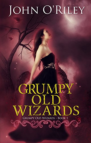 Grumpy Old Wizards by John O'Riley | reading, books
