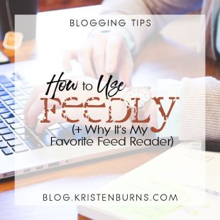 Blogging Tips: How to Use Feedly (+ Why It's My Favorite Feed Reader!)