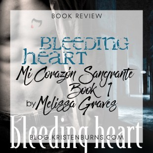 Book Review: Bleeding Heart (Mi Corazon Sangrante Book 1) by Melissa Graves