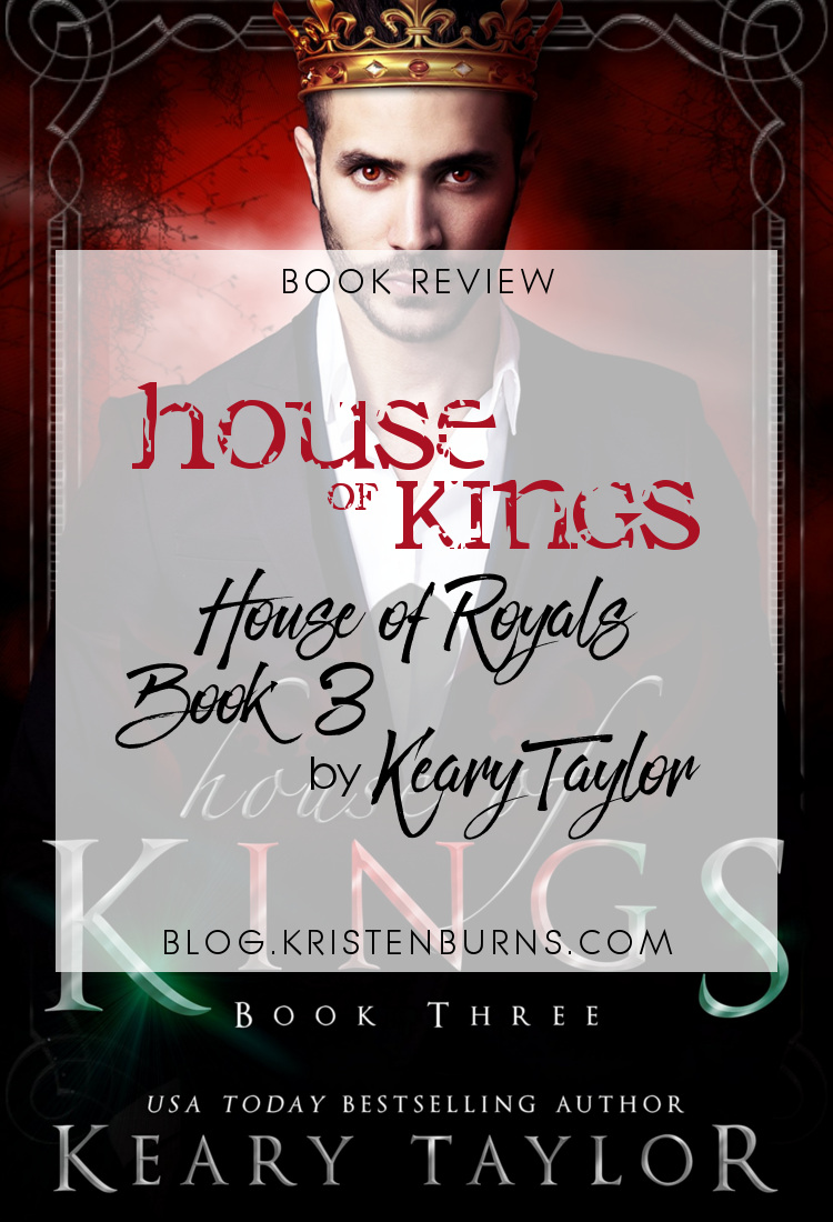 Book Review: House of Kings (House of Royals Book 3) by Keary Taylor   reading, books, book reviews, fantasy, urban fantasy, new adult, vampires