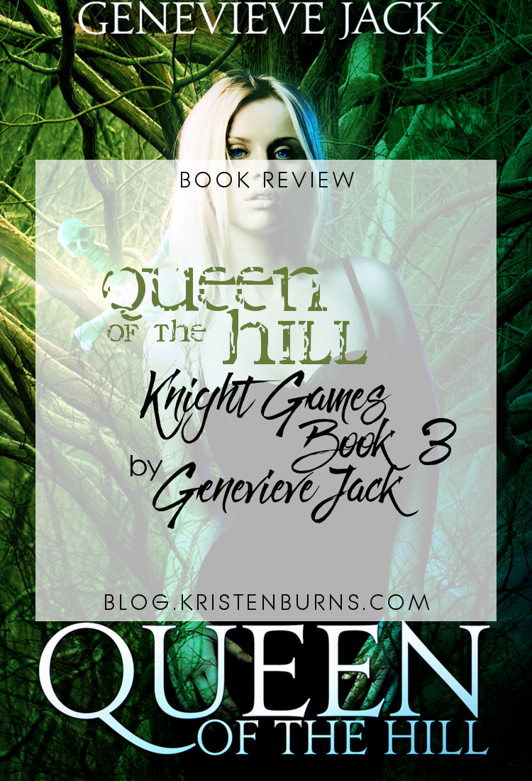 4.5 Star Book Review: Queen of the Hill (Knight Games Book 3) by Genevieve Jack | books, book reviews, fantasy, paranormal romance, urban fantasy, adult