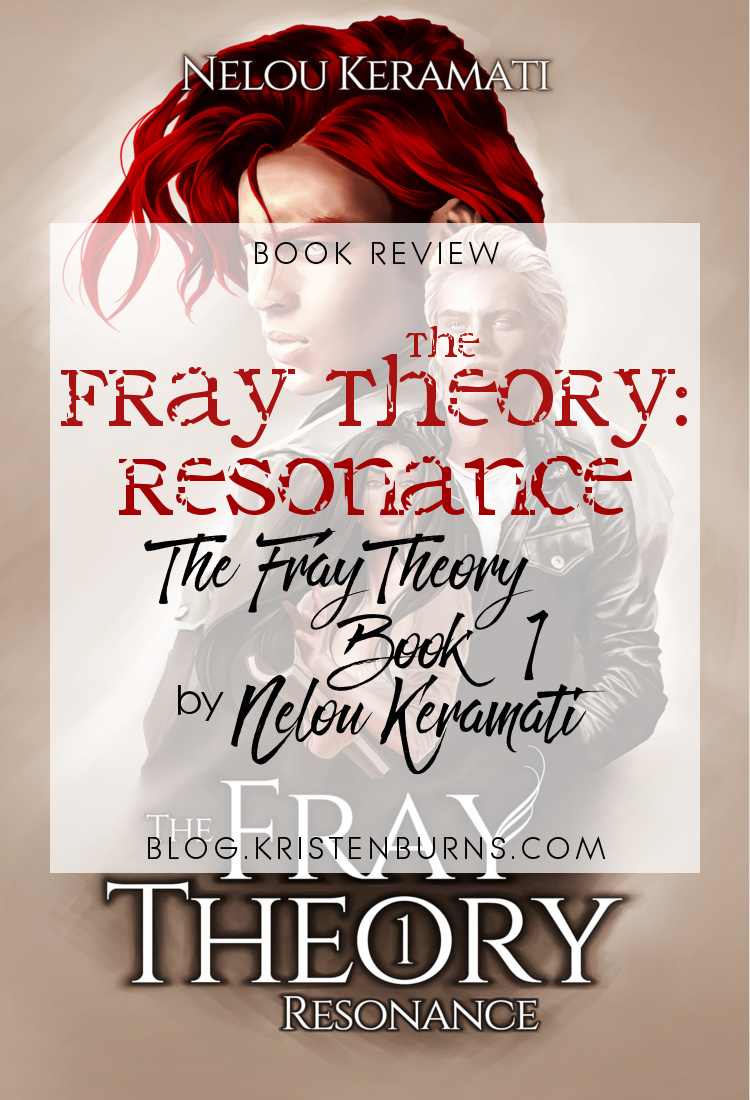 Book Review: The Fray Theory: Resonance (The Fray Theory Book 1) by Nelou Keramati | reading, books, book review, fantasy, urban fantasy, new adult, metaphysical & visionary, telepaths, psychics