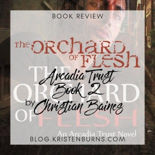 Book Review: The Orchard of Flesh (Arcadia Trust Book 2) by Christian Baines