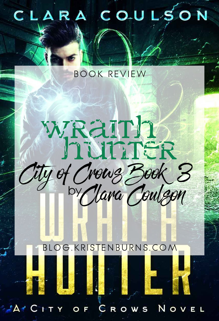 Book Review: Wraith Hunter (City of Crows Book 3) by Clara Coulson | reading, books, book reviews, fantasy, paranormal/urban fantasy