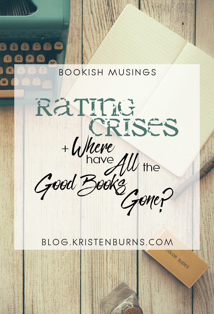 Bookish Musings: Rating Crises + Where have All the Good Books Gone? | reading, books, discussions