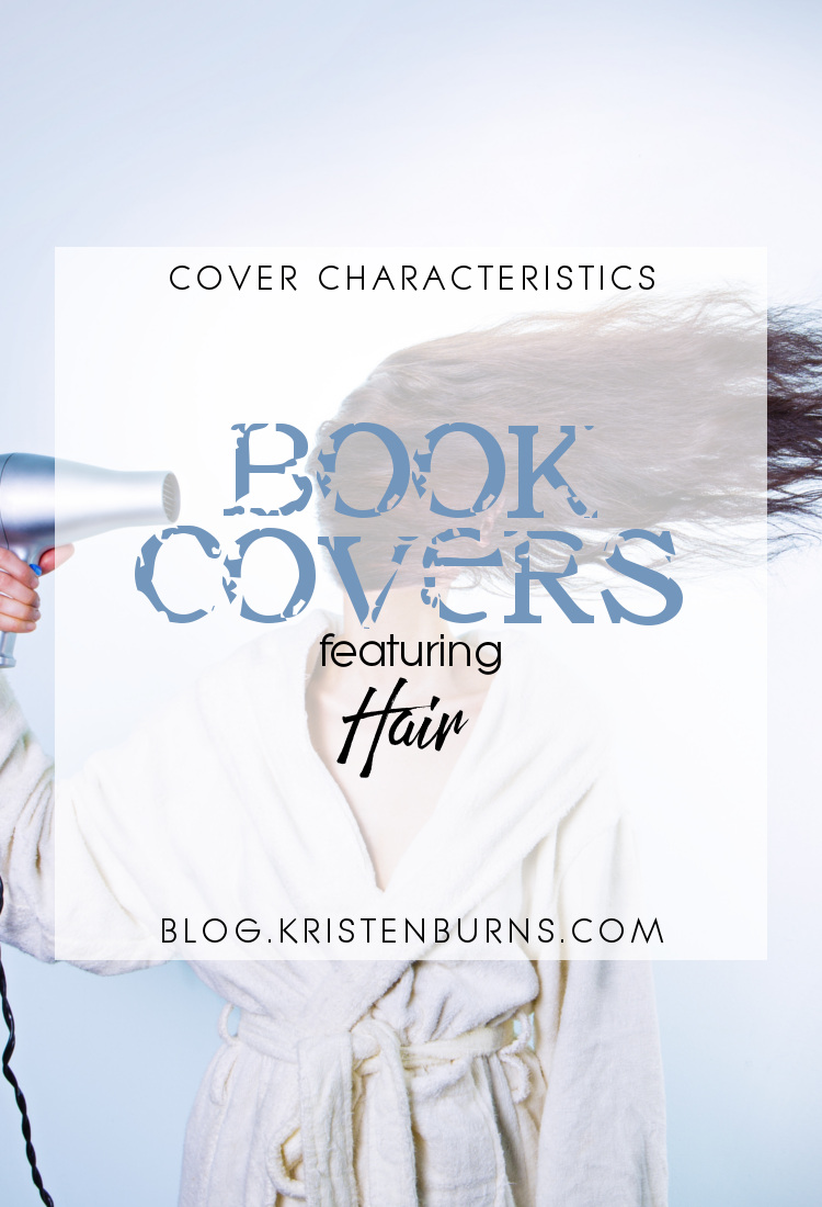 Cover Characteristics: Book Covers featuring Hair | reading, books, book covers, cover love, hair