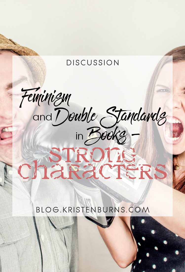 Discussion: Feminism and Double Standards in Books - Strong Characters | reading, books, discussions, feminism