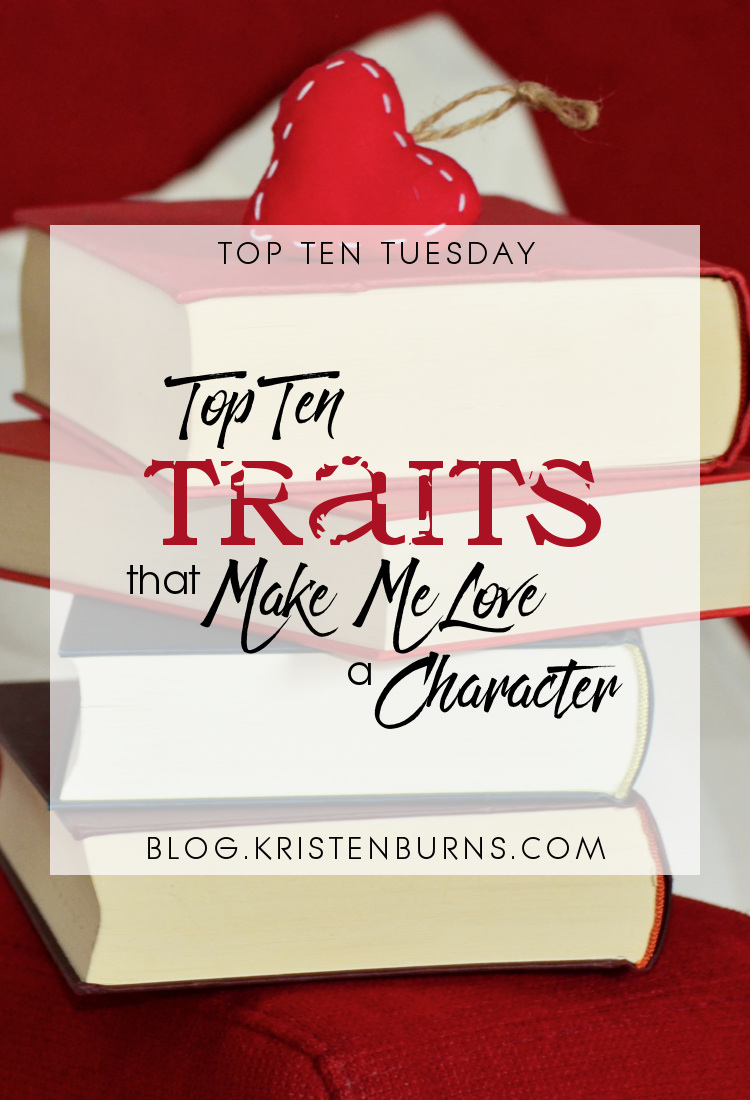 Top Ten Tuesday: Top Ten Traits that Make Me Love a Character | books, reading, characters