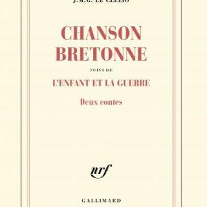 J. M. G. LE CLÉZIO Chanson bretonne suivi de L'enfant et la guerre