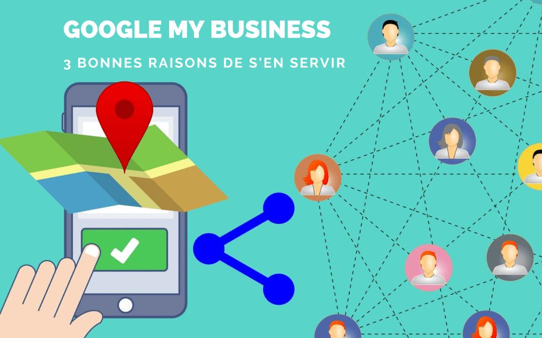 Google My Business :  3 bonnes raisons de s'en servir