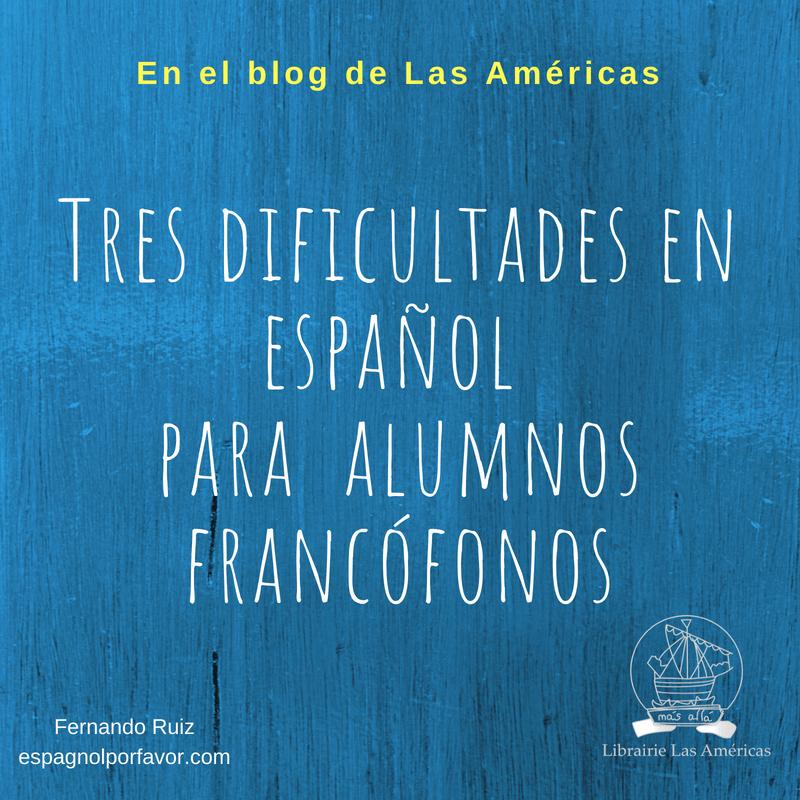 Tres dificultades en español para alumnos francófonos