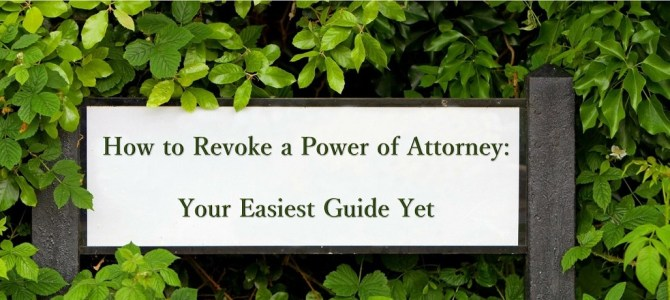 How to Revoke a Power of Attorney: Your Easiest Guide Yet