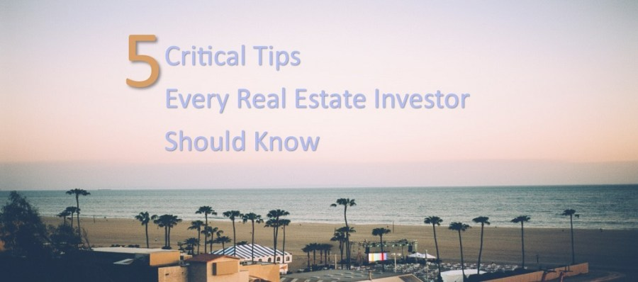 5 Critical Tips Every Real Estate Investor Should Know