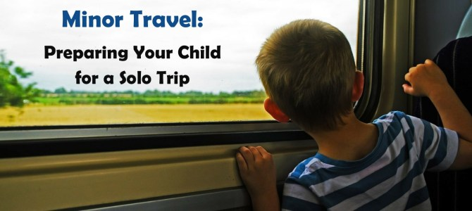 Minor Travel: Preparing Your Child for a Solo Trip