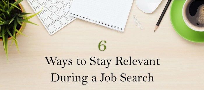 6 Ways to Stay Relevant During a Job Search