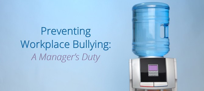 Preventing Workplace Bullying: A Manager's Duty