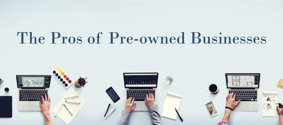 The Pros of Pre-owned Businesses