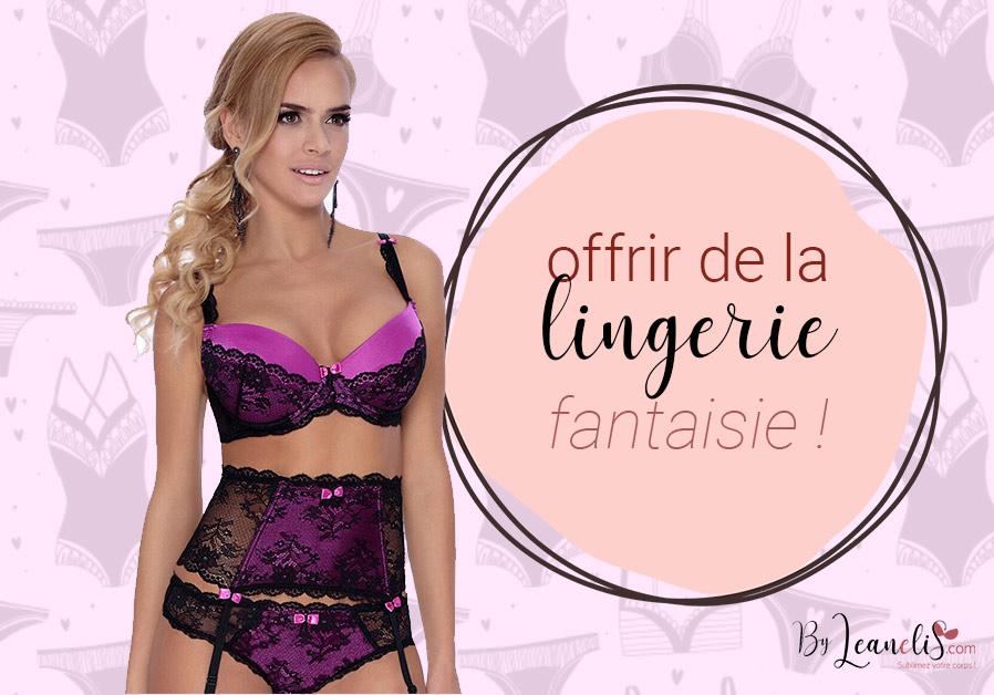 Offrir de la lingerie fantaisie !