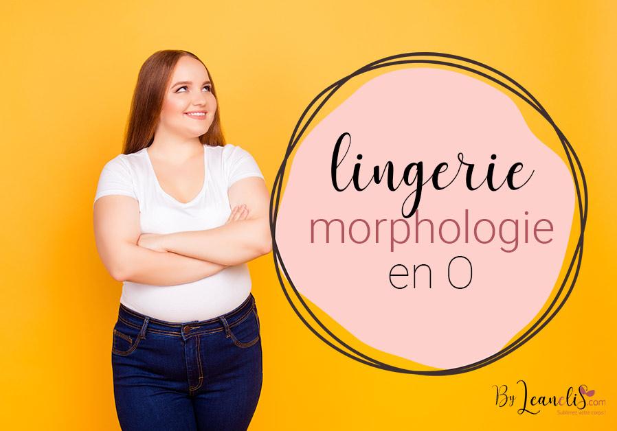 Morphologie en O, ronde ou pomme : quelle lingerie choisir ?