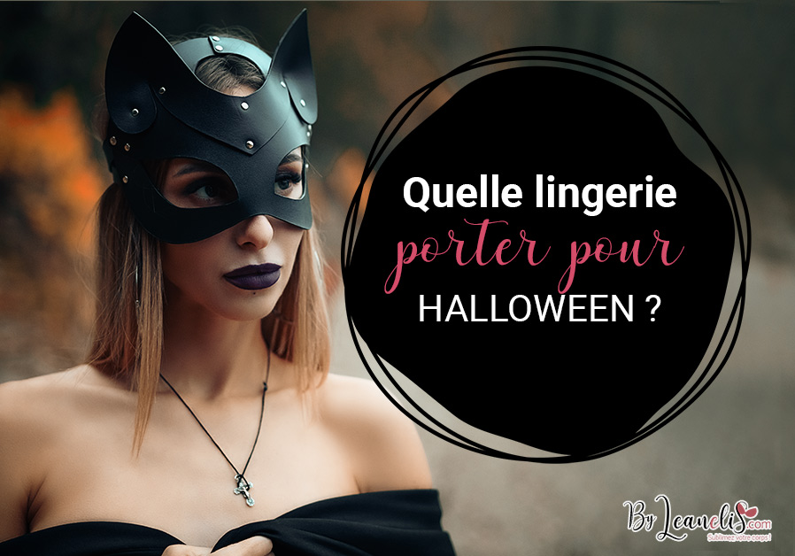 Quelle lingerie mettre sous son costume d'Halloween ?