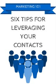 Marketing 101: Six Tips for Leveraging Your Contacts