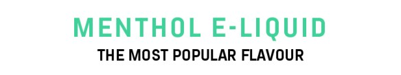 Menthol E-Liquid Most Popular Flavour
