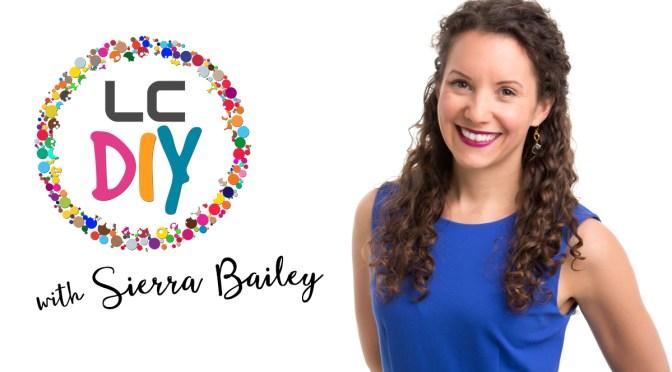 Sierra Bailey: Meet LC's New DIY Expert