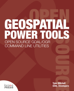 Geospatial Power Tools - Open Source GDAL / OGR Command Line Utilities by Tyler Mitchell