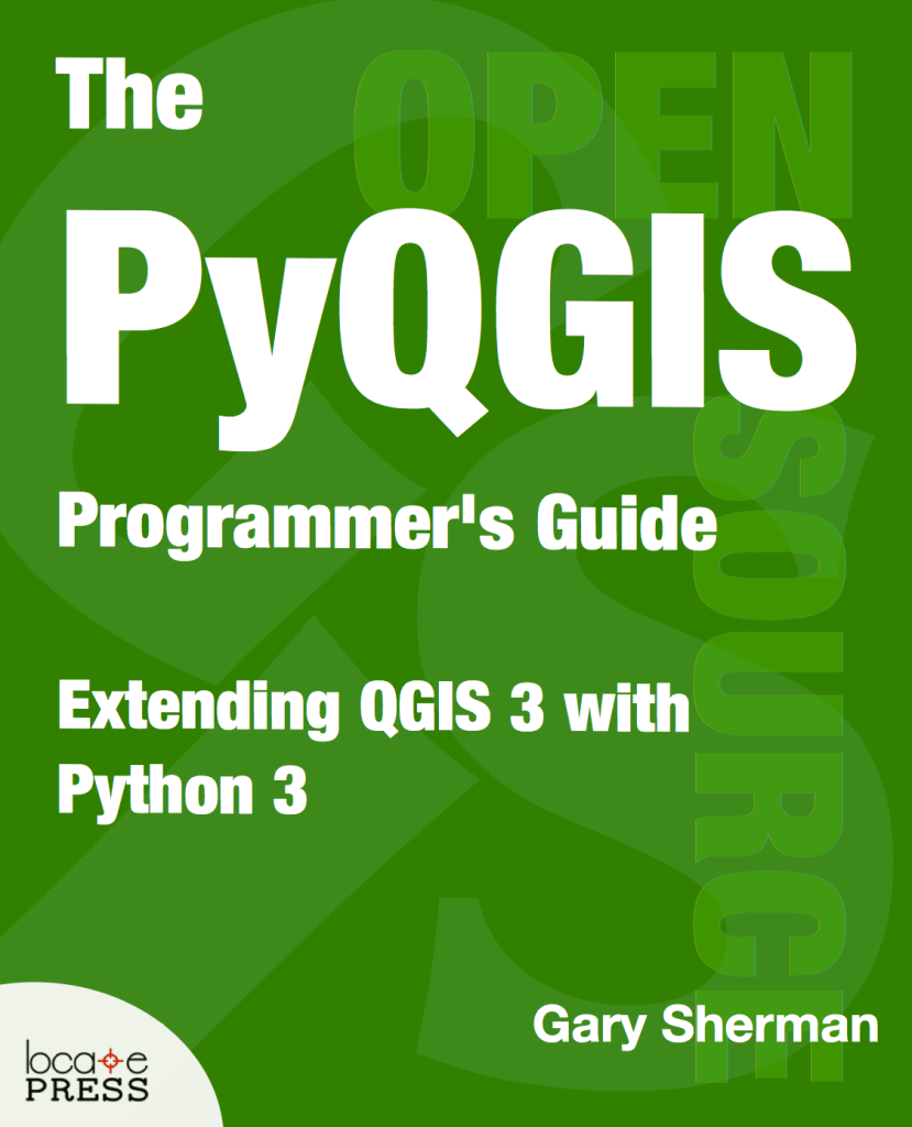 The PyQGIS Programmer's Guide 3 - Extending QGIS 3 with Python 3 by Gary Sherman