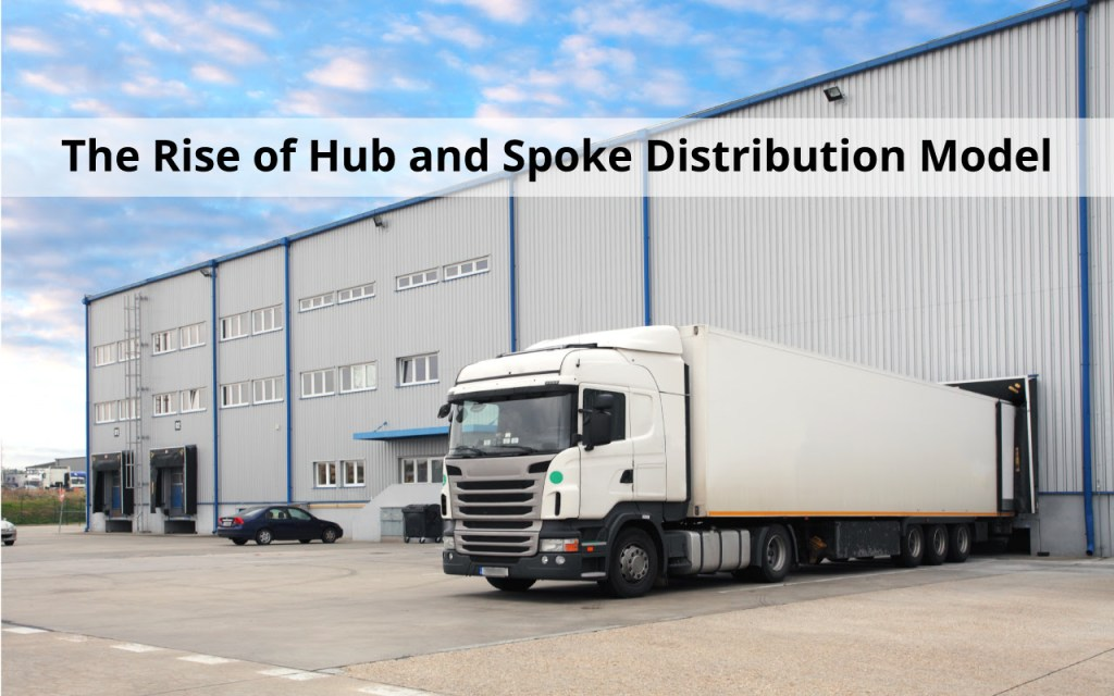 Raise of Hub and Spoke Distribution Model