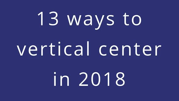 13 Ways To Vertical Center