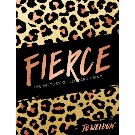 Fierce. The History of Leopard Print by Jo Weldon