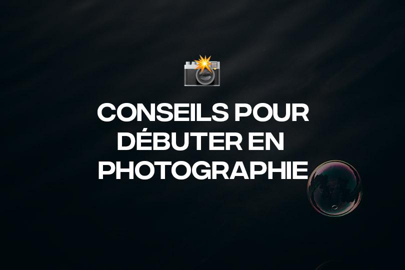 Conseils pour débuter en photographie