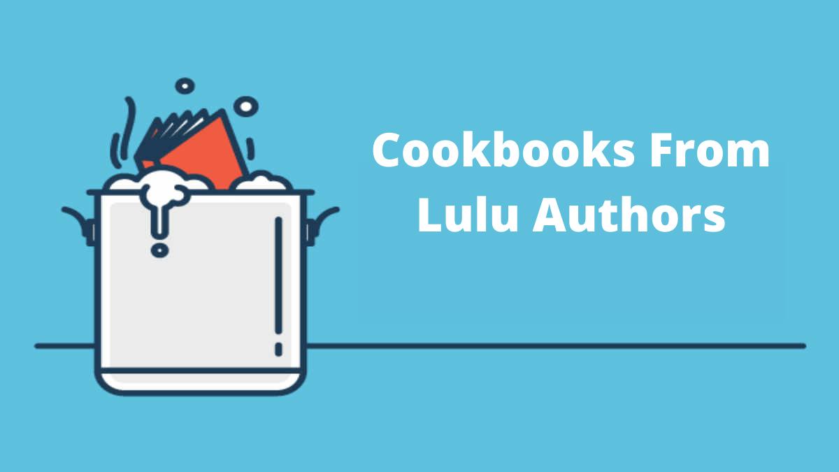 Cookbooks From Lulu Authors