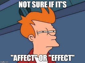 Don't be like Fry. Know the difference between affect and effect.