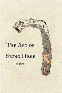The Art of Being Here by Pluto Irving & Ileena Irving