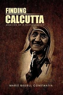 Finding Calcutta: Memoirs of a Photographer by Marie Bissell Constantin
