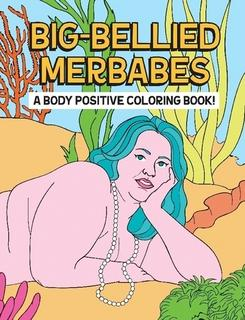 Big-Bellied Merbabes: A Body Positive Coloring Book by Rachelle Abellar