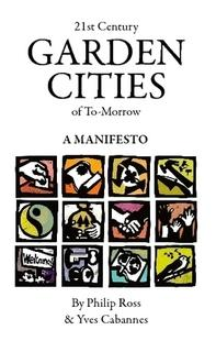 21st Century Garden Cities of To-morrow. A manifesto By Yves Cabannes & Philip Ross