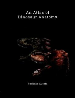 An Atlas of Dinosaur Anatomy By Rushelle Kucala