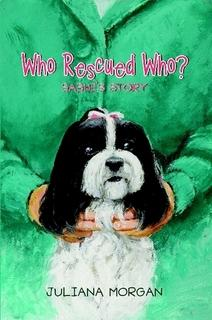 Who Rescued Who? By Juliana Morgan