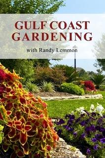 Gulf Coast Gardening with Randy Lemmon By Randy Lemmon