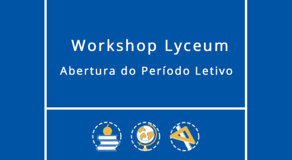 Workshop Lyceum: Abertura do Período Letivo