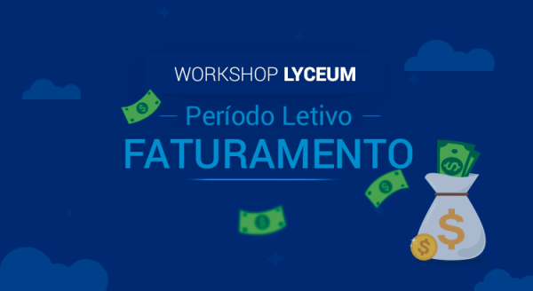 Workshop Lyceum: Dia a Dia do Período Letivo – Faturamento