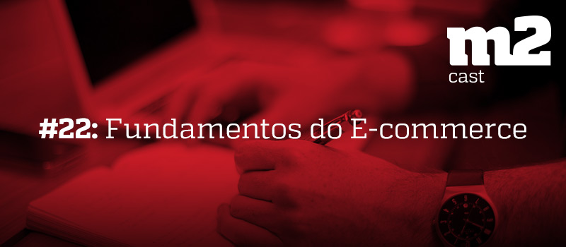 m2cast-22-fundamentos-do-ecommerce
