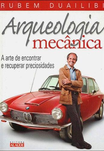 """""""Arqueologia Mecânica"""", de Rubem Duailibi"""
