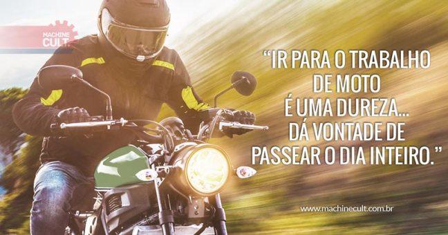 Frases de Moto: Ir para o trabalho de moto é uma dureza... dá vontade de passear o dia inteiro.