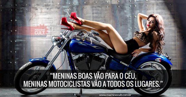 Frases de Moto: Meninas boas vão para o céu, meninas motociclistas vão a todos os lugares.