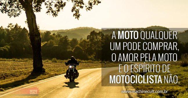 A moto qualquer um pode comprar, o amor pela moto e o espírito de motociclista não!